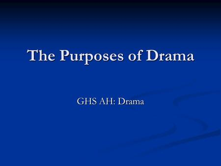 The Purposes of Drama GHS AH: Drama.