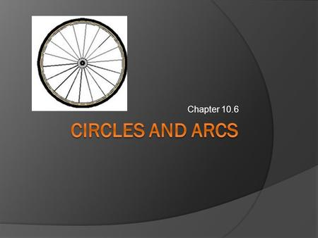 Chapter 10.6. Circle  A set of all points equidistant from the center.
