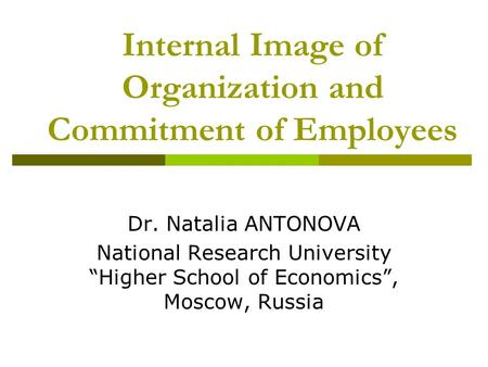 "Internal Image of Organization and Commitment of Employees Dr. Natalia ANTONOVA National Research University ""Higher School of Economics"", Moscow, Russia."