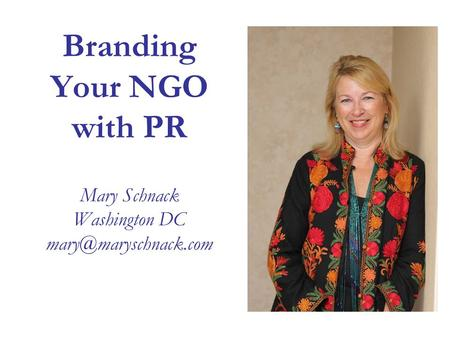Branding Your NGO with PR Mary Schnack Washington DC