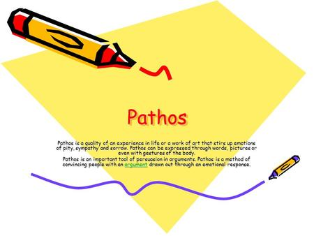 PathosPathos Pathos is a quality of an experience in life or a work of art that stirs up emotions of pity, sympathy and sorrow. Pathos can be expressed.