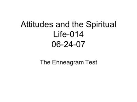 Attitudes and the Spiritual Life-014 06-24-07 The Enneagram Test.