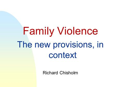 Family Violence The new provisions, in context Richard Chisholm.