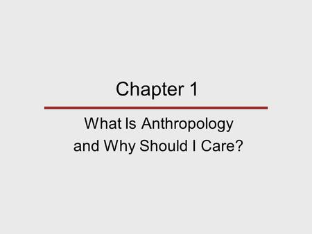 What Is Anthropology and Why Should I Care?