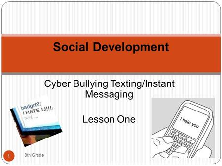 Cyber Bullying Texting/Instant Messaging Lesson One Social Development 1 8th Grade.
