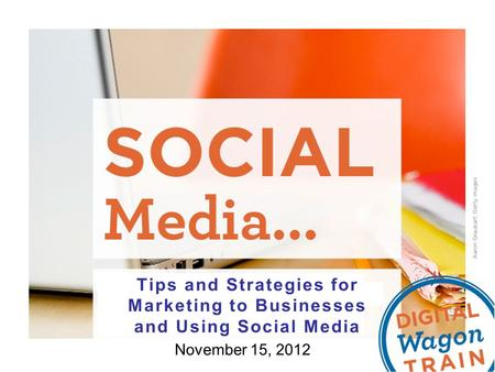 Tips and Strategies for Marketing to Businesses and Using Social Media November 15, 2012.