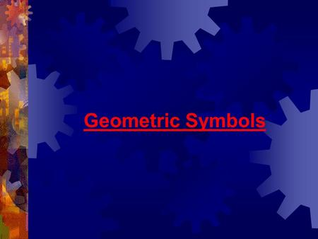Geometric Symbols. ME 142 ENGINEERING DRAWING & GRAPHICS (Dimensioning)
