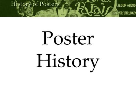 Poster History. What is a poster? A poster is a two-dimensional, single- page format used to inform and persuade.