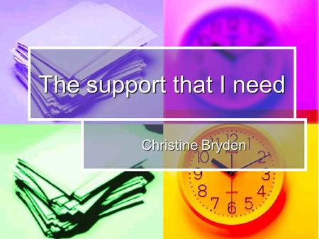 The support that I need Christine Bryden. Becoming a labelled person Problems since 1988 Problems since 1988 Medical tests in 1995 Medical tests in 1995.