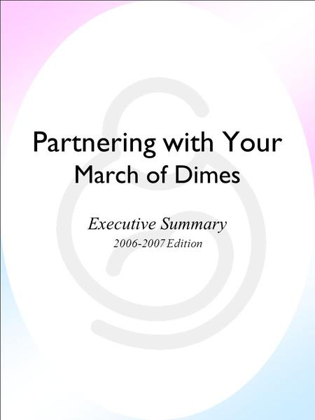 Partnering with Your March of Dimes Executive Summary 2006-2007 Edition.