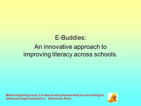 E-Buddies: An innovative approach to improving literacy across schools. Before beginning a hunt, it is wise to ask someone what you are looking for before.