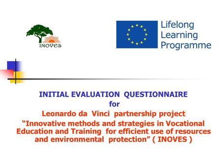 "INITIAL EVALUATION QUESTIONNAIRE for Leonardo da Vinci partnership project ""Innovative methods and strategies in Vocational Education and Training for."