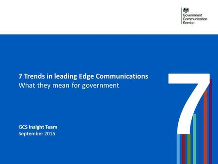 7 Trends in leading Edge Communications What they mean for government GCS Insight Team September 2015.