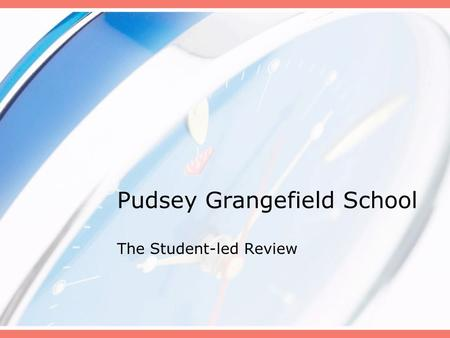 Pudsey Grangefield School The Student-led Review.