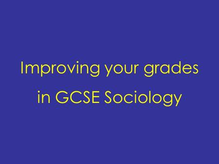 Improving your grades in GCSE Sociology. NGfL - Cymru Common myths The exams will be harder this year The grade boundaries will be higher Examiners have.