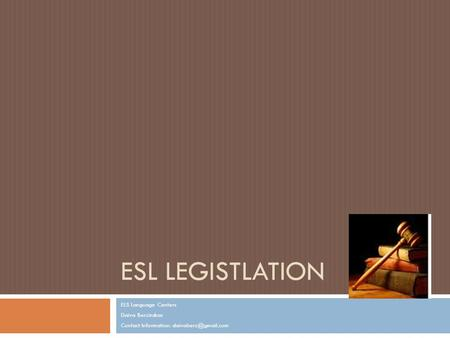 ESL LEGISTLATION ELS Language Centers Daiva Berzinskas Contact Information: