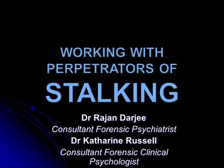 Dr Rajan Darjee Consultant Forensic Psychiatrist Dr Katharine Russell Consultant Forensic Clinical Psychologist.