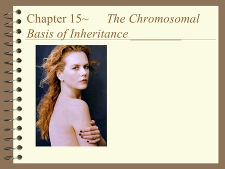 Chapter 15~ The Chromosomal Basis of Inheritance ________.