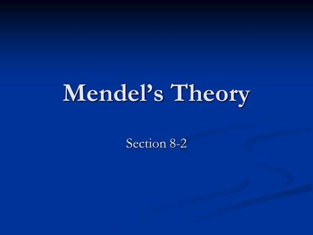 Mendel's Theory Section 8-2.