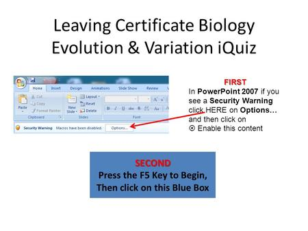 Leaving Certificate Biology Evolution & Variation iQuiz SECOND Press the F5 Key to Begin, Then click on this Blue Box FIRST In PowerPoint 2007 if you see.