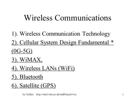 By Ya Bao Wireless <strong>Communications</strong> 1). Wireless <strong>Communication</strong> Technology 2). Cellular System Design Fundamental.