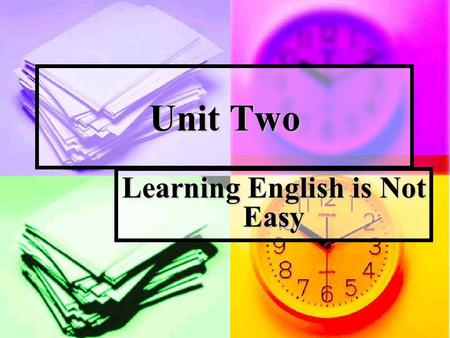 Unit Two Learning English is Not Easy. Leading in and exploring Introduction to the Topic Introduction to the Topic With the development of science and.