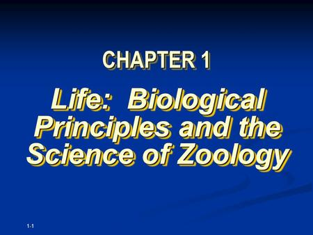 1-1 CHAPTER 1 Life: Biological Principles and the Science of Zoology.