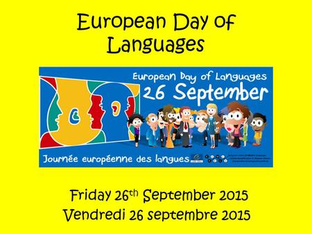 European Day of Languages Friday 26 th September 2015 Vendredi 26 septembre 2015.