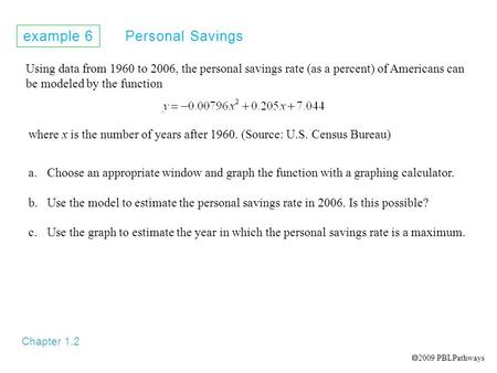Example 6 Personal Savings Chapter 1.2 Using data from 1960 to 2006, the personal savings rate (as a percent) of Americans can be modeled by the function.