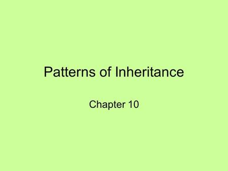 Patterns of Inheritance Chapter 10. Genetics developed from curiosity about inheritance Gregor Mendel –Late 1800s –Pea plants.