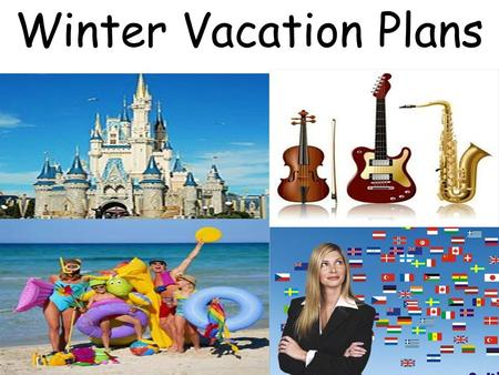Winter Vacation Plans. What are your plans for the winter vacation?