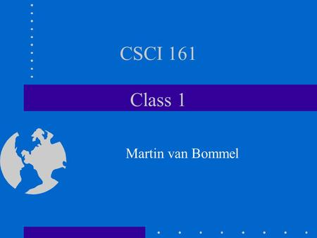 CSCI 161 Class 1 Martin van Bommel. History of Computers Modern computer results from Mechanization of arithmetic Concept of stored programs.