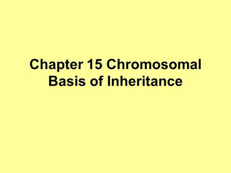 Chapter 15 Chromosomal Basis of Inheritance. Chromosome Theory Chromosome theory of inheritance – states that genes have specific loci on the chromosome.