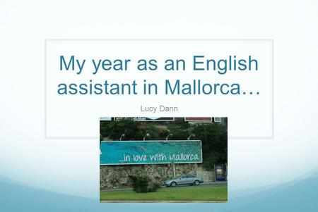 My year as an English assistant in Mallorca… Lucy Dann.