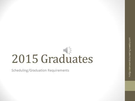 2015 Graduates Scheduling/Graduation Requirements holtguidanceandcounseling.weebly.com.