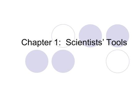 Chapter 1: Scientists' Tools. Chemistry is an Experimental Science Common characteristics Although no one method, there are Careful observation s Accurate.