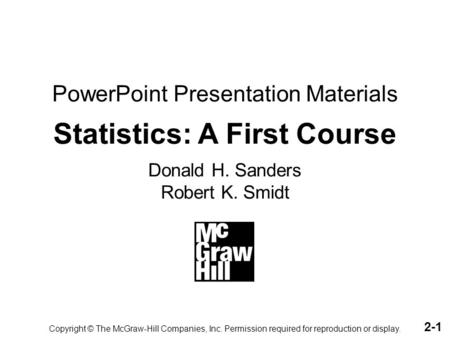 PowerPoint Presentation Materials Statistics: A First Course Donald H. Sanders Robert K. Smidt Copyright © The McGraw-Hill Companies, Inc. Permission required.