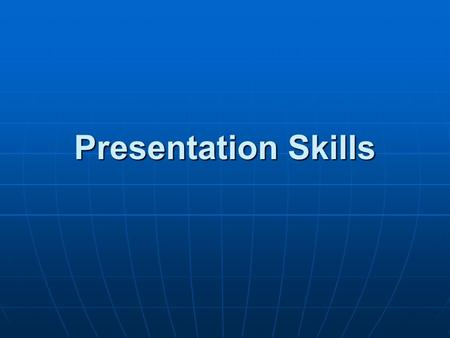 Presentation Skills. Use of Voice Volume Volume Pitch Pitch Speed Speed Pause Pause.