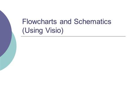 Flowcharts and Schematics (Using Visio). Flowcharts  An Algorithm is just a detailed sequence of simple steps that are needed to solve a problem.  A.