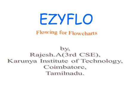 EZYFLO. Aim of EZYFLO To draw simple flowcharts To reduce the memory size of the flowchart To create a software which runs in DOS environment also.