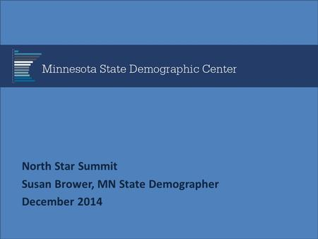 North Star Summit Susan Brower, MN State Demographer December 2014.