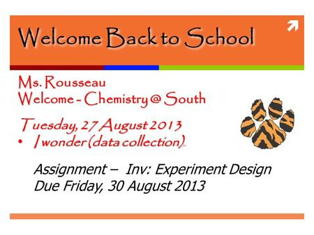  Welcome Back to School Ms. Rousseau Welcome - South Tuesday, 27 August 2013 I wonder (data collection) ) I wonder (data collection) ) ))
