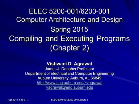 Spr 2015, Feb 9... ELEC 5200-001/6200-001 Lecture 4 1 ELEC 5200-001/6200-001 Computer Architecture and Design Spring 2015 Compiling and Executing Programs.