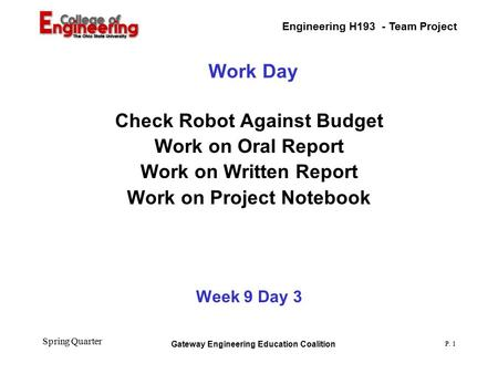 Engineering H193 - Team Project Gateway Engineering Education Coalition P. 1 Spring Quarter Work Day Check Robot Against Budget Work on Oral Report Work.