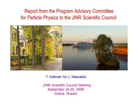 Report from the Program Advisory Committee for Particle Physics to the JINR Scientific Council T. Hallman for J. Nassalski JINR Scientific Council Meeting.