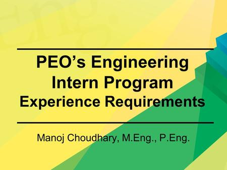 PEO's Engineering Intern Program Experience Requirements Manoj Choudhary, M.Eng., P.Eng.