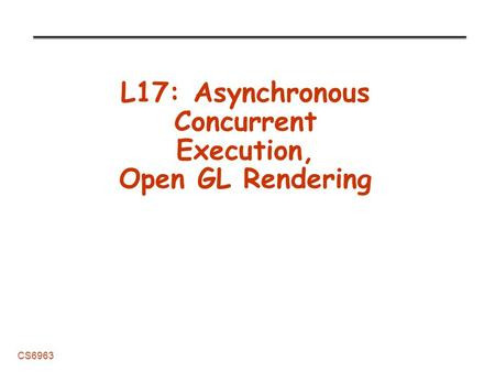 CS6963 L17: Asynchronous Concurrent Execution, Open GL Rendering.