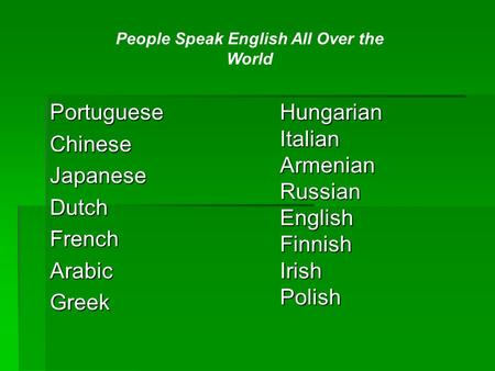 Hungarian Italian Armenian Russian English Finnish Irish Polish Portuguese Chinese Japanese Dutch French Arabic Greek People Speak English All Over the.