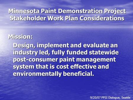 Minnesota Paint Demonstration Project Stakeholder Work Plan Considerations Mission: Design, implement and evaluate an industry led, fully funded statewide.