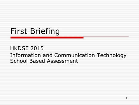 1 First Briefing HKDSE 2015 Information and Communication Technology School Based Assessment.